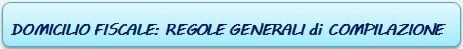 Domicilio Fisacle Regole Generali di Compilazione