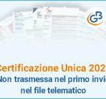 Certificazione Unica 2021 non trasmessa nel primo invio nel file telematico